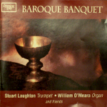 Baroque Banquet, Stuart Laughton, Trumpet & William O'Meara, Organ